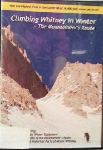 Climbing Whitney in Winter: The Mountaineer's Route