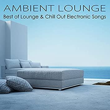 Ambient Lounge – Best of Lounge & Chill Out Electronic Songs