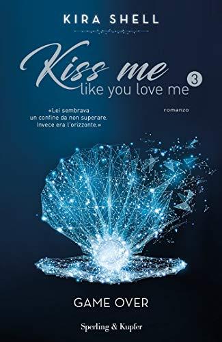 Kiss me like you love me 3: Game over: Versione italiana (Italian Edition)