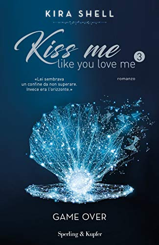 Kiss me like you love me 3: Game over: Versione italiana di [Kira Shell]