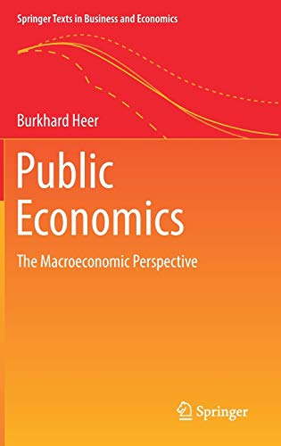 Public Economics: The Macroeconomic Perspective (Springer Texts in Business and Economics)