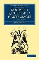 Dogme et Rituel de la Haute Magie, Volume 1: Dogme (Cambridge Library Collection - Spiritualism and Esoteric Knowledge)