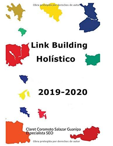 Link Building Holístico 2019-2020: Con actualizaciones mensuales de las tácticas de linkbuilding