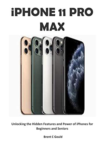 iPHONE 11 PRO MAX: Unlocking the Hidden Features and Power of iPhones for Beginners and Seniors (English Edition)