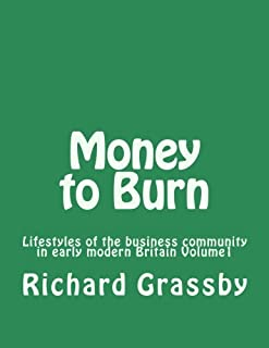 Money to Burn: Lifestyles of the business community in early modern Britain Volume 1