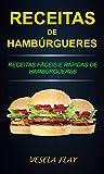 Receitas de Hambúrgueres: Receitas Fáceis e Rápidas de Hambúrgueres (Portuguese Edition)