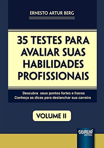 35 Testes para Avaliar suas Habilidades Profissionais - Volume II - Descubra seus Pontos Fortes e Fracos - Conheça as Dicas para Deslanchar sua Carreira