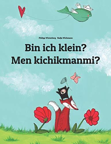 Bin ich klein? Men kichikmanmi?: Kinderbuch Deutsch-Usbekisch (zweisprachig/bilingual) (Weltkinderbu