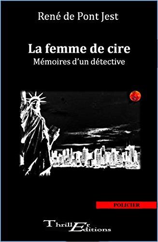 La femme de cire - Mémoires d'un détective (Thriller)