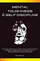 Mental Toughness & Self-Discipline: The Simple 4-Step Framework of Navy SEALs and Spartan Warriors to Unfu*k Your Mind and Rewire Your Brain for Success. Ready to Unleash Your Maximum Potential?