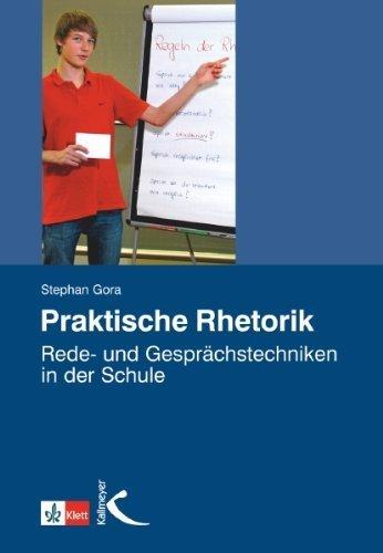 Praktische Rhetorik: Rede- und Gesprächstechniken in der Schule by Stephan Gora(1. März 2010)