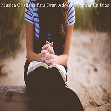 Música Cristiana para Orar, Adorar y Pensar en Dios