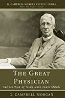 The Great Physician: The Method of Jesus with Individuals (G. Campbell Morgan Reprint Series)