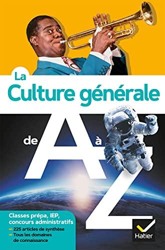 La culture générale de A à Z (nouvelle édition): classes prépa, IEP, concours administratifs...