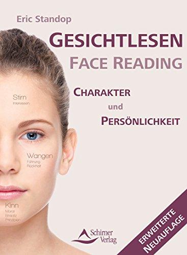 Gesichtlesen - Face Reading: Ich sehe dich - erkenne dich Persönlichkeit und Charakter