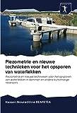 Piezometrie en nieuwe technieken voor het opsporen van waterlekken: Piezometrie en nieuwe technieken voor het opsporen van waterlekken in dammen en andere kunstmatige reservoirs
