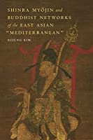 Shinra Myojin and Buddhist Networks of the East Asian Mediterranean