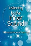 Listening to the Inner Sound: The Perennial Practice of Shabd Yoga