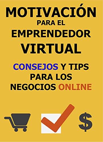 Motivación para el Emprendedor Virtual: Consejos para los negocios virtuales. (Spanish Edition)