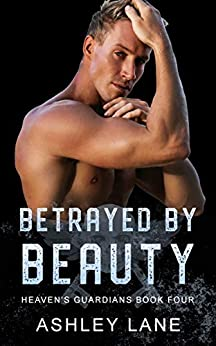 Betrayed By Beauty (Heaven's Guardians MC Book 4) by [Ashley Lane]