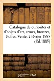 Catalogue de Curiosites et d'Objets d'Art, Armes, Bronzes, Etoffes, Chenets Louis XVI en Bronze Dore: objets de vitrine. Vente, 2 février 1885