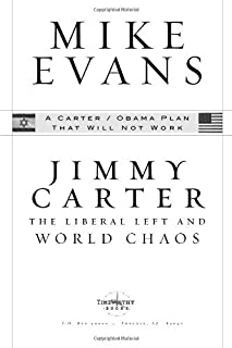 Jimmy Carter: The Liberal Left and World Chaos: A Carter/Obama Plan That Will Not Work