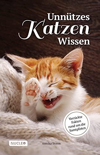 Unnützes Katzen Wissen: Verrückte Fakten rund um die Samtpfoten: Ein besonderes Buch und Geschenk für Katzen-Freunde