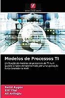 Modelos de Processos TI: Unificação de modelos de processos de TI num quadro simples complementado por uma aplicação turca baseada na Web