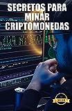 Secretos para minar criptomonedas: Trucos, Hacks y Guías para Minar Ethereum, Litecoin, Zcash, Dash, Ravencoin y otras Criptomonedas