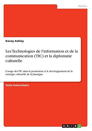 Les Technologies de l'information et de la communication (TIC) et la diplomatie culturelle: L'usage des TIC dans la promotion et le développement de la stratégie culturelle de la Jamaïque