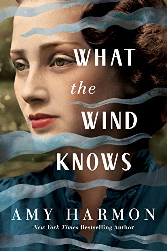 What the Wind Knows by [Amy Harmon]