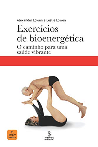 Exercícios de bioenergética: O caminho para uma saúde vibrante (Portuguese Edition)