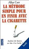 LA METHODE SIMPLE POUR EN FINIR AVEC LA CIGARETTE. Arrêter de fumer, en fait c'est facile ! - Pocket