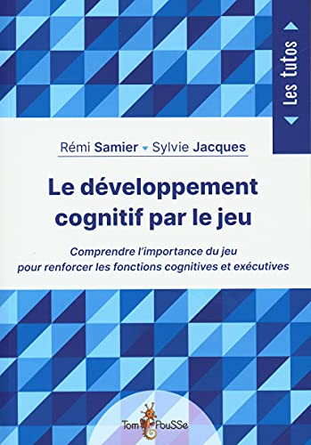 Le développement cognitif par le jeu : Comprendre l'importance du jeu pour renforcer les fonctions cognitives et exécutives