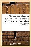 Catalogue d'objets de curiosité, armes et bronzes de la Chine, statues en bois peint et doré: tapis orientaux