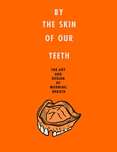 By the Skin of Our Teeth: The Art and Design of Morning Breath (English Edition)