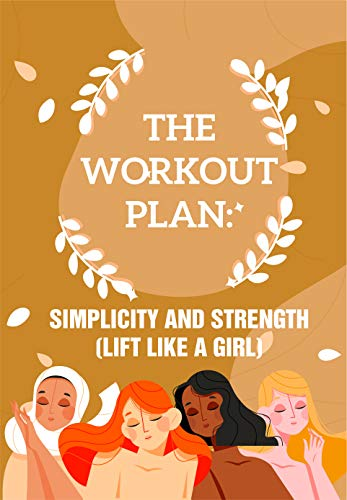 The Workout Plan Simplicity And Strength (Lift Like A Girl): Weight Training Books For Women (English Edition)