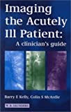 Imaging the Acutely III Patient: A Clinician's Guide
