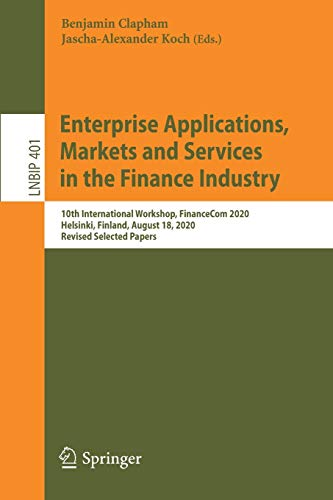 Compare Textbook Prices for Enterprise Applications, Markets and Services in the Finance Industry: 10th International Workshop, FinanceCom 2020, Helsinki, Finland, August 18, ... in Business Information Processing, 401 1st ed. 2020 Edition ISBN 9783030644659 by Clapham, Benjamin,Koch, Jascha-Alexander