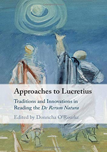 Approaches to Lucretius: Traditions and Innovations in Reading the De Rerum Natura