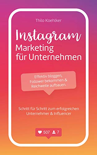 Instagram Marketing für Unternehmen: Effektiv bloggen, Follower...