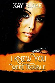 I Knew You Were Trouble: A Novella by [Kay Blake, A.E. Snow]