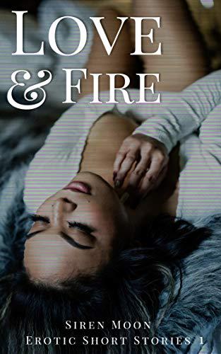 Love and Fire: Siren Moon Erotic Short Storie