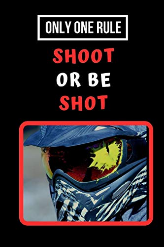 Only One Rule: Shoot Or Be Shot: Paintball Themed Novelty Lined Notebook / Journal To Write In Perfect Gift Item (6 x 9 inches)