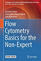Flow Cytometry Basics for the Non-Expert (Techniques in Life Science and Biomedicine for the Non-Expert)