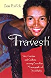 Travesti: Sex, Gender, and Culture among Brazilian Transgendered Prostitutes (Worlds of Desire: The Chicago Series on Sexuality, Gender, and Culture)