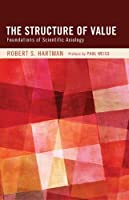 The Structure of Value: Foundations of Scientific Axiology by Robert S. Hartman(2011-12-15)