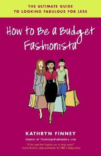 How to Be a Budget Fashionista: The Ultimate Guide to Looking Fabulous for Less (English Edition)