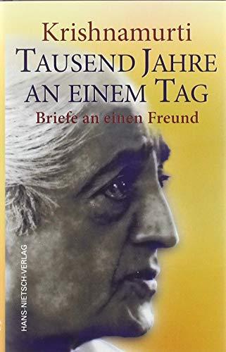 Krishnamurti - Tausend Jahre an einem Tag: Briefe an einen Freund