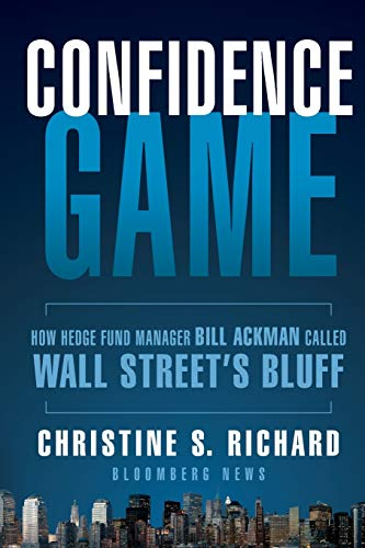 Confidence Game: How Hedge Fund Manager Called Wall Street's Bluff: How Hedge Fund Manager Bill Ackman Called Wall Street′s Bluff